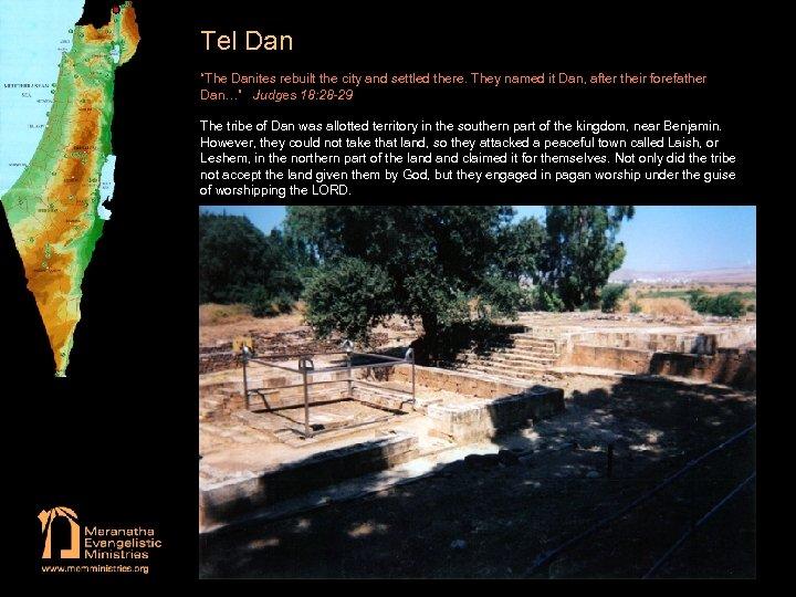 "Tel Dan ""The Danites rebuilt the city and settled there. They named it Dan,"