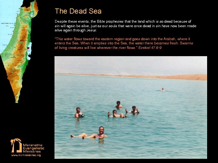 The Dead Sea Despite these events, the Bible prophesies that the land which is