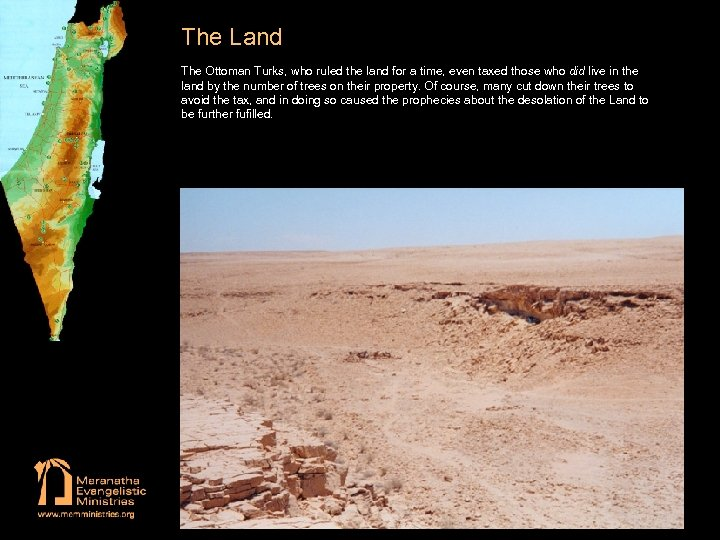 The Land The Ottoman Turks, who ruled the land for a time, even taxed
