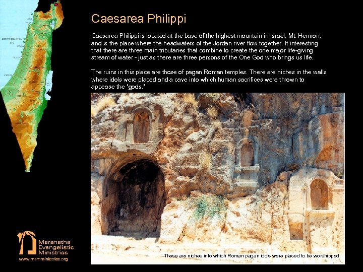 Caesarea Philippi is located at the base of the highest mountain in Israel, Mt.
