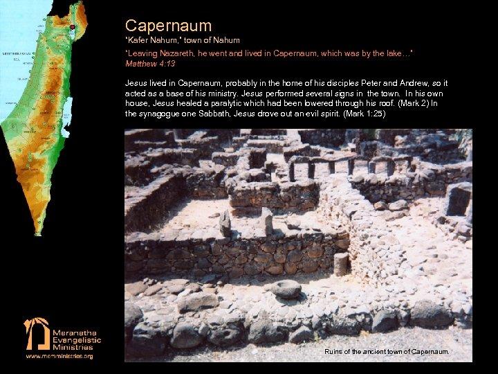 "Capernaum ""Kafer Nahum, "" town of Nahum ""Leaving Nazareth, he went and lived in"