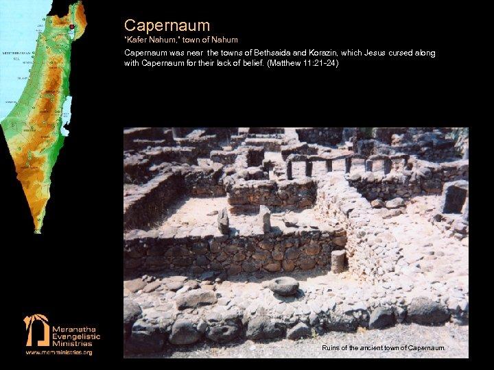 """Capernaum """"Kafer Nahum, """" town of Nahum Capernaum was near the towns of Bethsaida"""