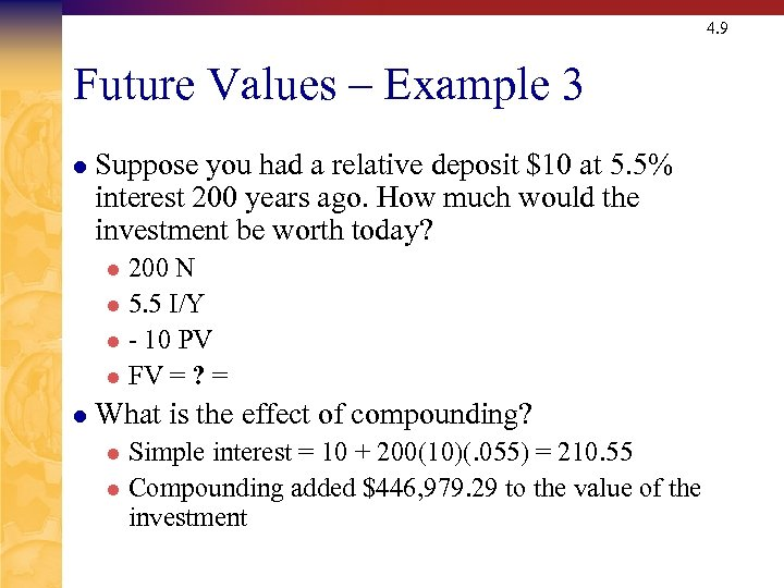4. 9 Future Values – Example 3 l Suppose you had a relative deposit