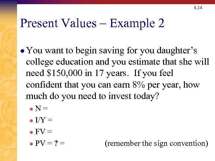 4. 14 Present Values – Example 2 l You want to begin saving for