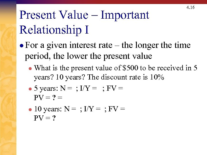 Present Value – Important Relationship I 4. 16 l For a given interest rate
