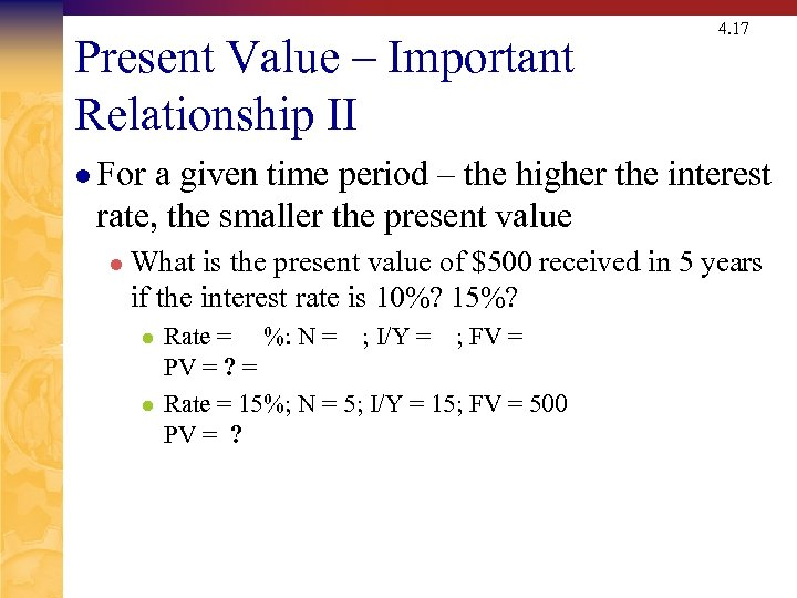 Present Value – Important Relationship II 4. 17 l For a given time period