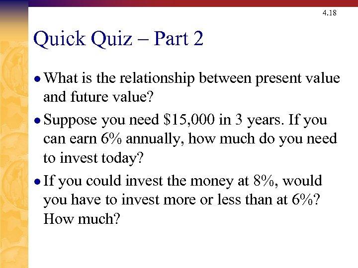 4. 18 Quick Quiz – Part 2 l What is the relationship between present