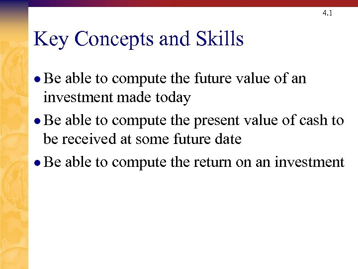 4. 1 Key Concepts and Skills l Be able to compute the future value