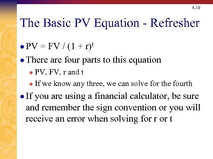 4. 19 The Basic PV Equation - Refresher l PV = FV / (1