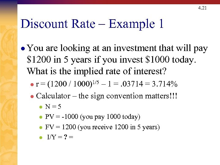 4. 21 Discount Rate – Example 1 l You are looking at an investment