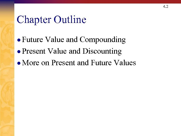 4. 2 Chapter Outline l Future Value and Compounding l Present Value and Discounting