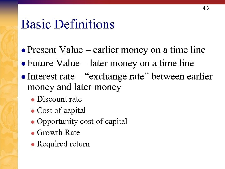 4. 3 Basic Definitions l Present Value – earlier money on a time line