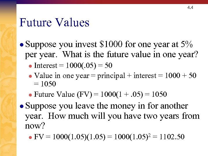 4. 4 Future Values l Suppose you invest $1000 for one year at 5%