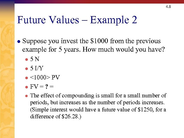 4. 8 Future Values – Example 2 l Suppose you invest the $1000 from