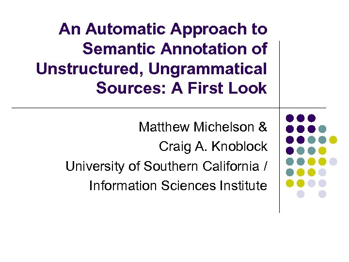 An Automatic Approach to Semantic Annotation of Unstructured, Ungrammatical Sources: A First Look Matthew