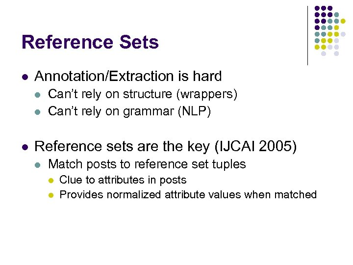 Reference Sets l Annotation/Extraction is hard l l l Can't rely on structure (wrappers)
