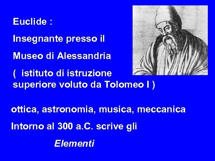 Euclide : Insegnante presso il Museo di Alessandria ( istituto di istruzione superiore voluto