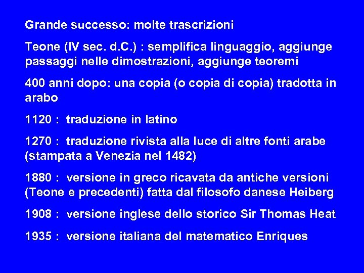 Grande successo: molte trascrizioni Teone (IV sec. d. C. ) : semplifica linguaggio, aggiunge