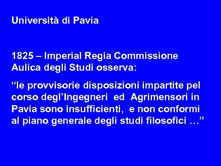"""Università di Pavia 1825 – lmperial Regia Commissione Aulica degli Studi osserva: """"le provvisorie"""