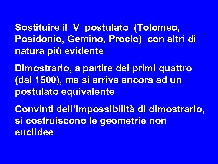Sostituire il V postulato (Tolomeo, Posidonio, Gemino, Proclo) con altri di natura più evidente