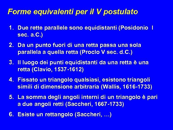 Forme equivalenti per il V postulato 1. Due rette parallele sono equidistanti (Posidonio I