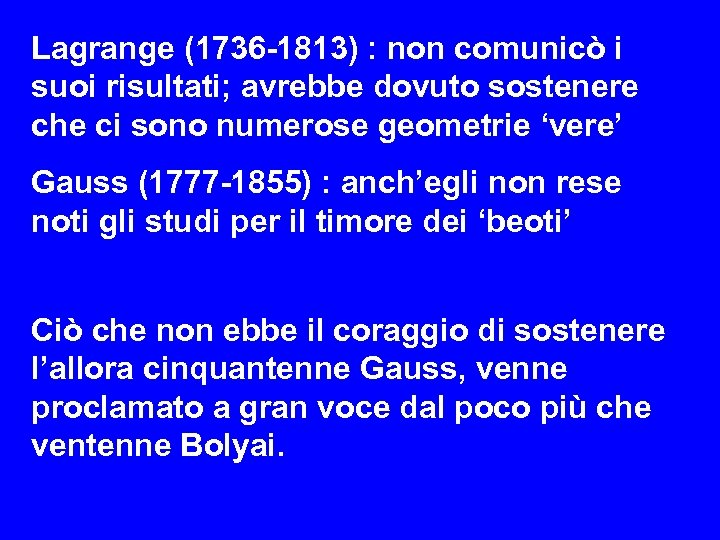 Lagrange (1736 -1813) : non comunicò i suoi risultati; avrebbe dovuto sostenere che ci