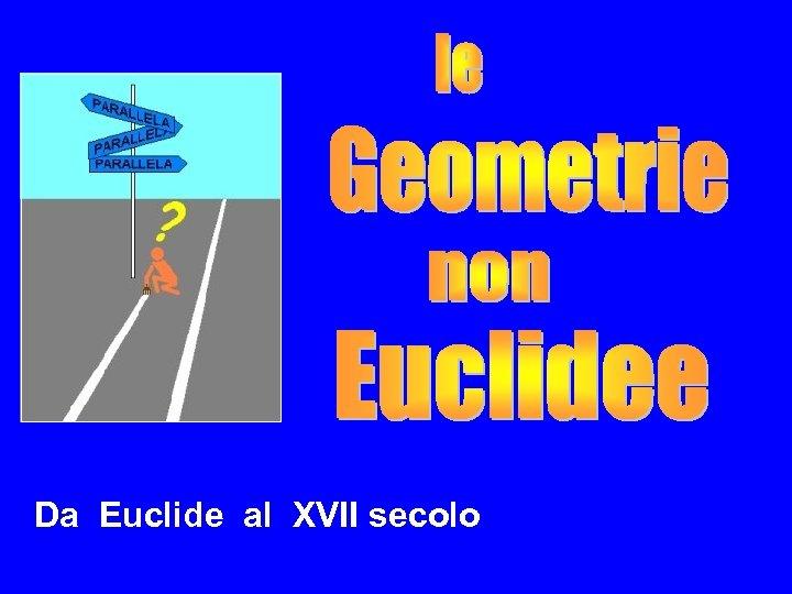 Da Euclide al XVII secolo