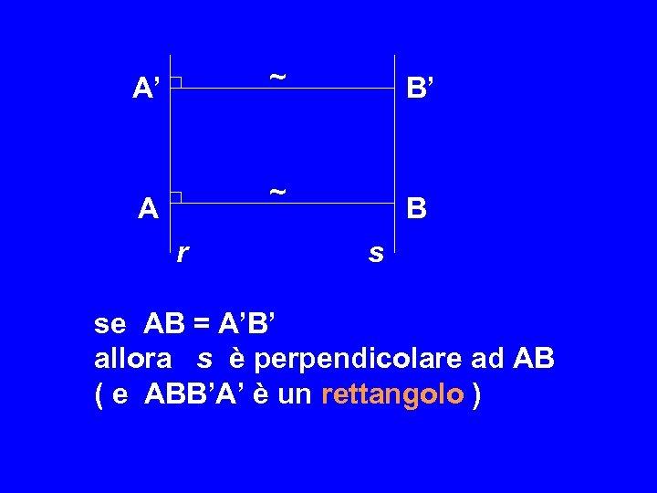 ~ A' B' ~ A r B s se AB = A'B' allora s