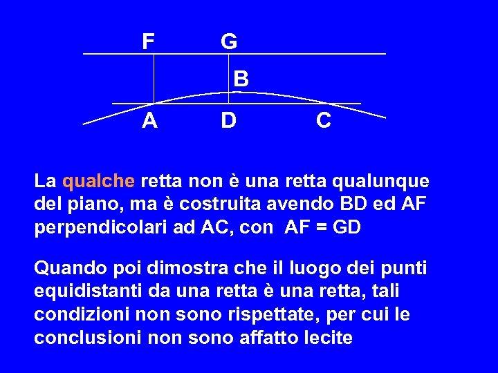 F G B A D C La qualche retta non è una retta qualunque