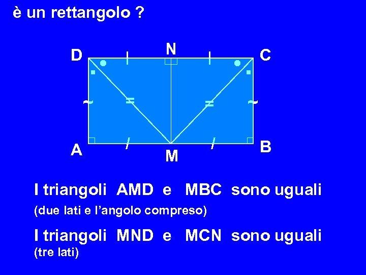 è un rettangolo ? D . ~ A | N | = = /