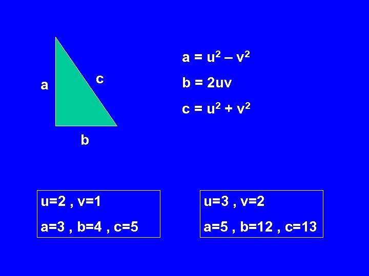 a = u 2 – v 2 c a b = 2 uv c