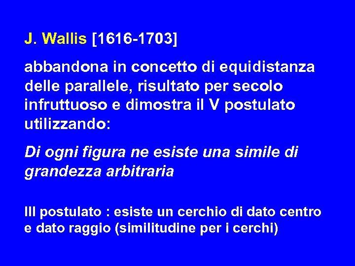 J. Wallis [1616 -1703] abbandona in concetto di equidistanza delle parallele, risultato per secolo