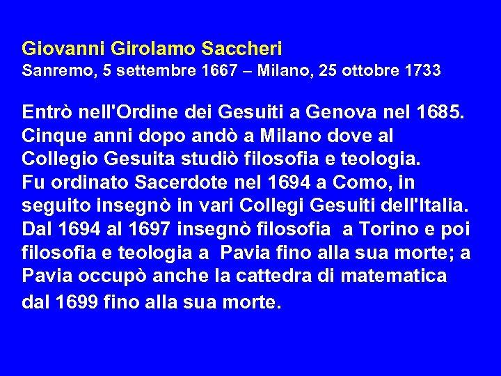 Giovanni Girolamo Saccheri Sanremo, 5 settembre 1667 – Milano, 25 ottobre 1733 Entrò nell'Ordine