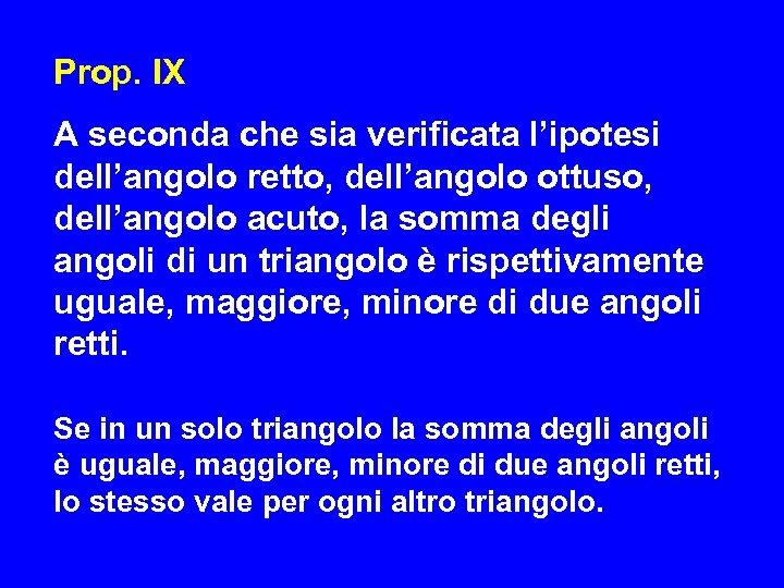 Prop. IX A seconda che sia verificata l'ipotesi dell'angolo retto, dell'angolo ottuso, dell'angolo acuto,