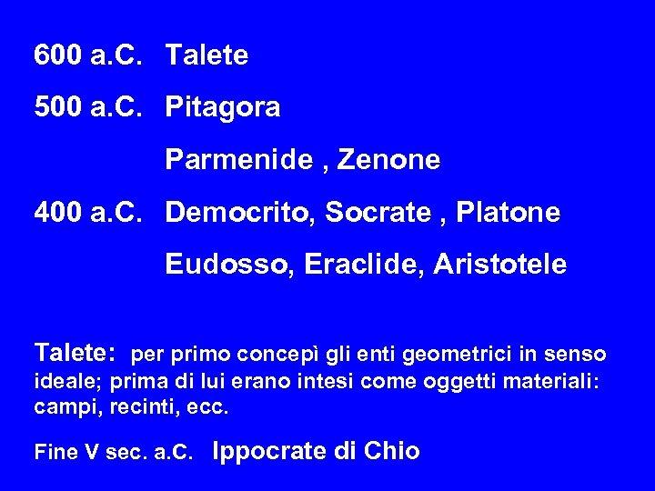 600 a. C. Talete 500 a. C. Pitagora Parmenide , Zenone 400 a. C.