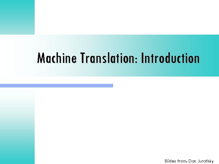 Machine Translation: Introduction Slides from: Dan Jurafsky