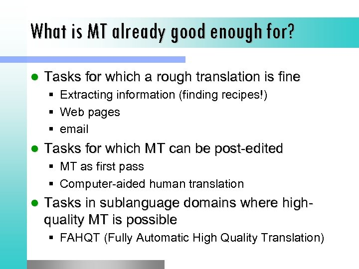 What is MT already good enough for? l Tasks for which a rough translation