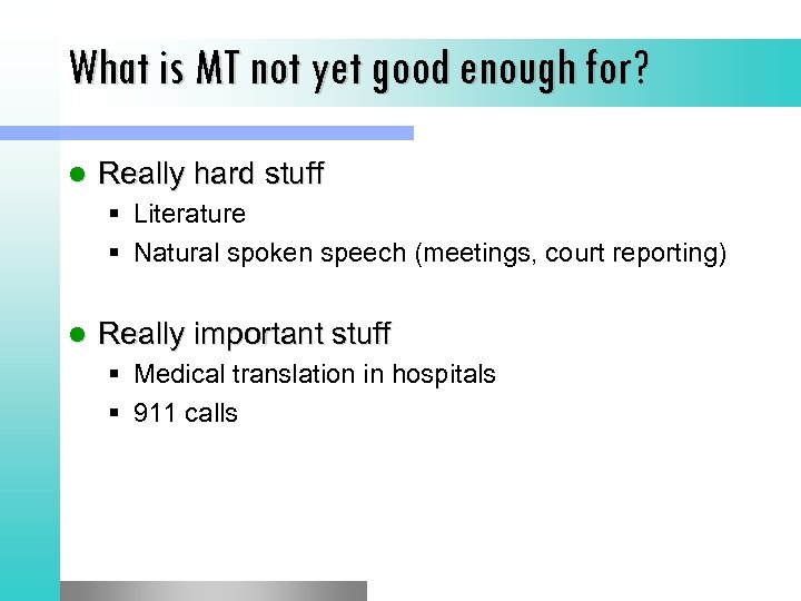 What is MT not yet good enough for? l Really hard stuff § Literature
