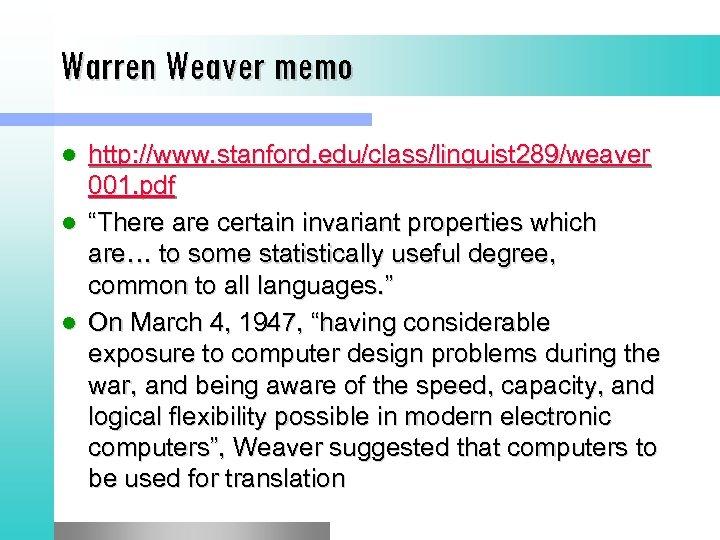 "Warren Weaver memo http: //www. stanford. edu/class/linguist 289/weaver 001. pdf l ""There are certain"