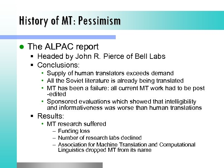 History of MT: Pessimism l The ALPAC report § Headed by John R. Pierce