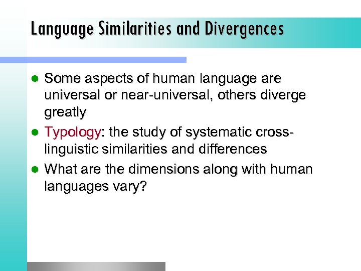 Language Similarities and Divergences Some aspects of human language are universal or near-universal, others