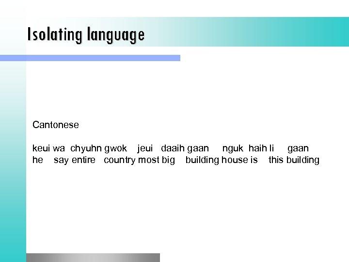 Isolating language Cantonese keui wa chyuhn gwok jeui daaih gaan nguk haih li gaan