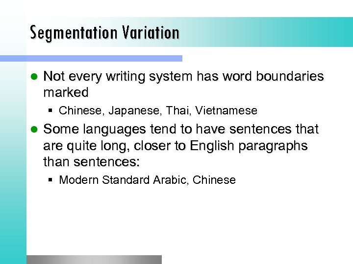 Segmentation Variation l Not every writing system has word boundaries marked § Chinese, Japanese,