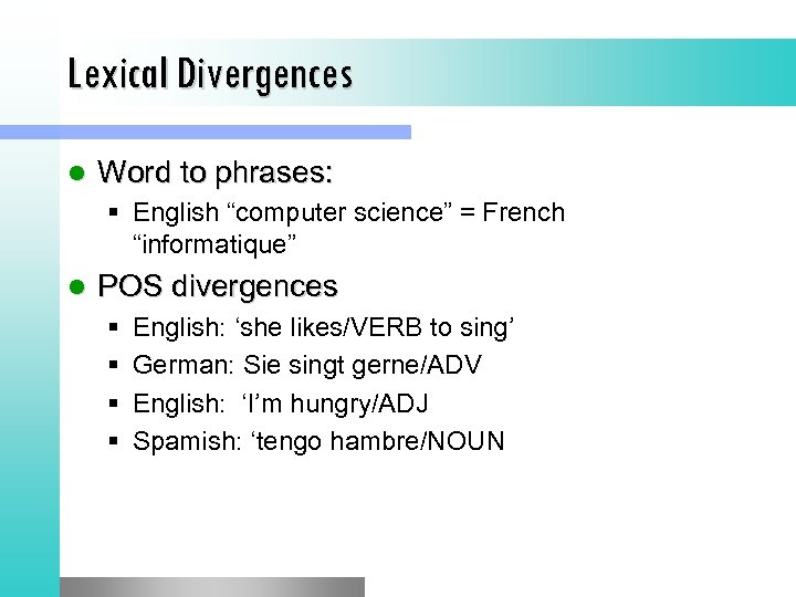 """Lexical Divergences l Word to phrases: § English """"computer science"""" = French """"informatique"""" l"""