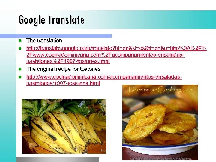 Google Translate The translation l http: //translate. google. com/translate? hl=en&sl=es&tl=en&u=http%3 A%2 F% 2 Fwww.