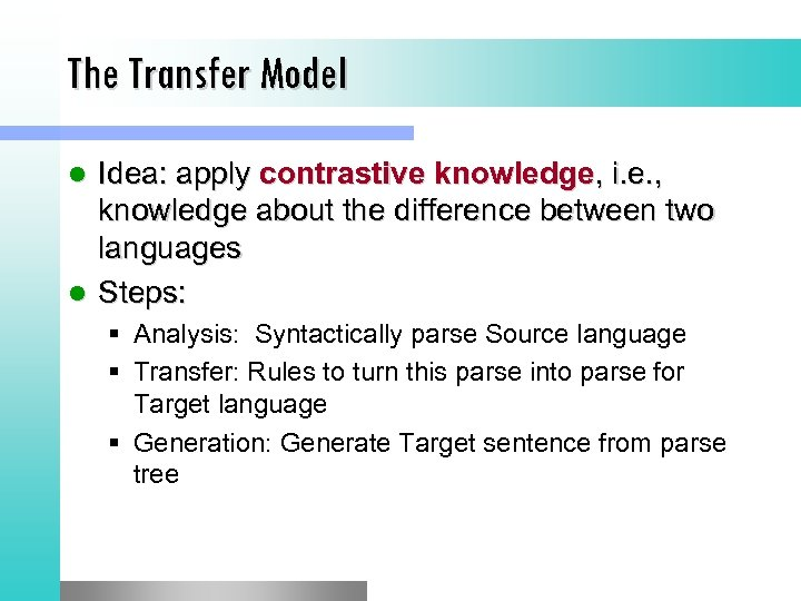 The Transfer Model Idea: apply contrastive knowledge, i. e. , knowledge about the difference
