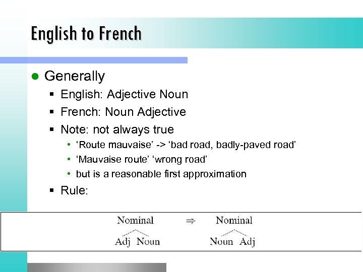 English to French l Generally § English: Adjective Noun § French: Noun Adjective §