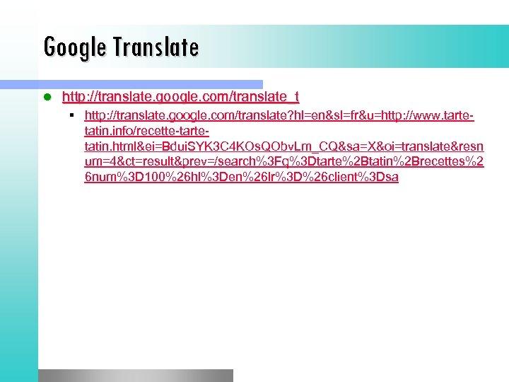 Google Translate l http: //translate. google. com/translate_t § http: //translate. google. com/translate? hl=en&sl=fr&u=http: //www.