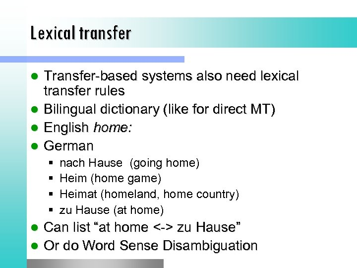 Lexical transfer Transfer-based systems also need lexical transfer rules l Bilingual dictionary (like for