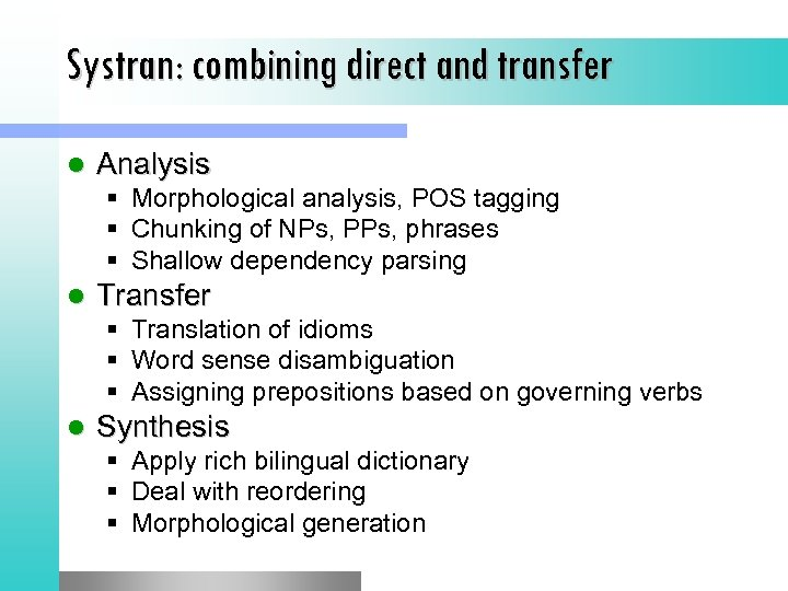 Systran: combining direct and transfer l Analysis § Morphological analysis, POS tagging § Chunking